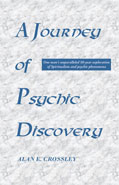 A Journey of Psychic Discovery by Alan E. Crossley